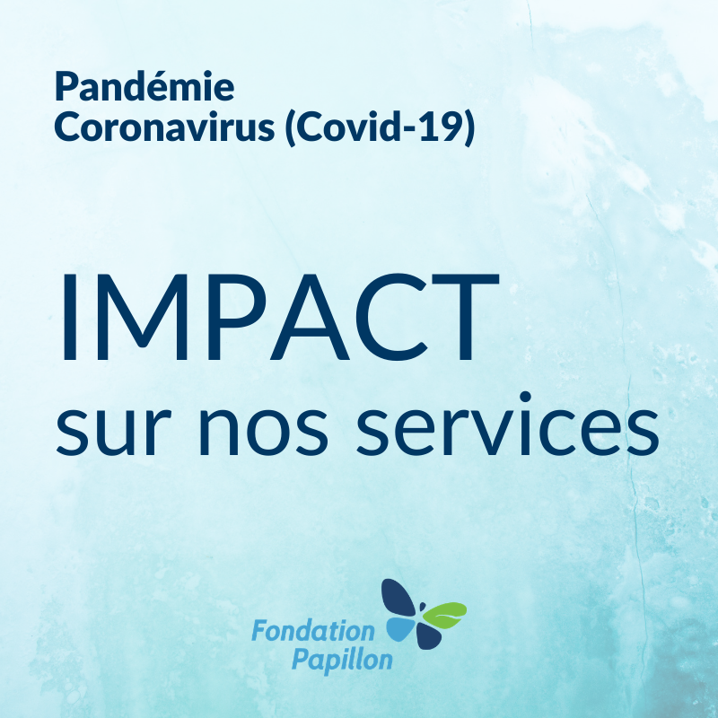 Pandémie coronavirus (Covid-19) - Impact sur les services de Fondation Papilllon